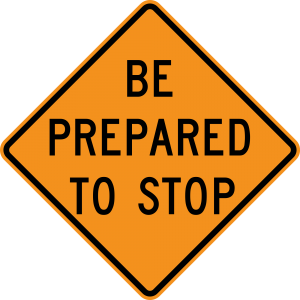 W3-4 Be Prepared To Stop Warning Sign